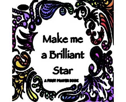 Make Me a Brilliant Star my first prayer book: Illustrations by Gita-Shekufeh